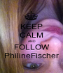 KEEP CALM AND FOLLOW PhilineFischer - Personalised Poster A1 size