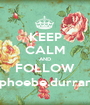 KEEP CALM AND FOLLOW @phoebe.durrantx - Personalised Poster A1 size