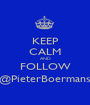 KEEP CALM AND FOLLOW @PieterBoermans - Personalised Poster A1 size