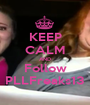 KEEP CALM AND Follow PLLFreaks13 - Personalised Poster A1 size