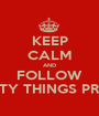 KEEP CALM AND FOLLOW PRETTY THINGS PRETTY - Personalised Poster A1 size
