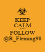 KEEP CALM AND FOLLOW @R_Fleming98 - Personalised Poster A1 size