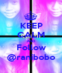 KEEP CALM AND Follow @ranibobo - Personalised Poster A1 size
