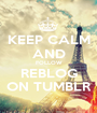 KEEP CALM AND FOLLOW REBLOG ON TUMBLR - Personalised Poster A1 size