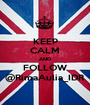 KEEP CALM AND FOLLOW @RimaAulia_IDR - Personalised Poster A1 size