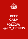 KEEP CALM AND FOLLOW  @RM_TRENDS - Personalised Poster A1 size