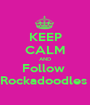 KEEP CALM AND Follow  Rockadoodles  - Personalised Poster A1 size