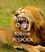 Keep  Calm And follow RSKXX - Personalised Poster A1 size