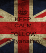 KEEP CALM AND FOLLOW @Ryanalfrzy - Personalised Poster A1 size
