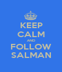 KEEP CALM AND FOLLOW SALMAN - Personalised Poster A1 size