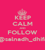 KEEP CALM AND FOLLOW @salnadh_dhifa - Personalised Poster A1 size