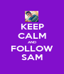KEEP CALM AND FOLLOW SAM - Personalised Poster A1 size