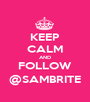 KEEP CALM AND FOLLOW @SAMBRITE - Personalised Poster A1 size