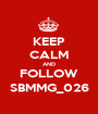 KEEP CALM AND FOLLOW SBMMG_026 - Personalised Poster A1 size