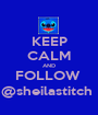 KEEP CALM AND FOLLOW  @sheilastitch  - Personalised Poster A1 size