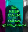 KEEP CALM AND follow @sifa_islami - Personalised Poster A1 size