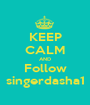 KEEP CALM AND Follow singerdasha1 - Personalised Poster A1 size