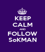 KEEP CALM AND FOLLOW SoKMAN - Personalised Poster A1 size
