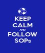 KEEP CALM AND FOLLOW SOPs - Personalised Poster A1 size