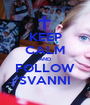 KEEP CALM AND FOLLOW SVANNI - Personalised Poster A1 size