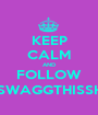 KEEP CALM AND FOLLOW @SWAGGTHISSHIT - Personalised Poster A1 size