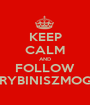 KEEP CALM AND FOLLOW TARYBINISZMOGUS - Personalised Poster A1 size