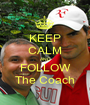 KEEP CALM AND FOLLOW The Coach - Personalised Poster A1 size