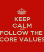 KEEP CALM AND FOLLOW THE  CORE VALUES - Personalised Poster A1 size