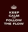 KEEP CALM AND FOLLOW THE FLOW - Personalised Poster A1 size
