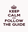 KEEP CALM AND FOLLOW THE GUIDE - Personalised Poster A1 size
