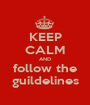 KEEP CALM AND follow the guildelines - Personalised Poster A1 size