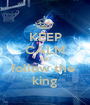 KEEP CALM AND follow the  king - Personalised Poster A1 size
