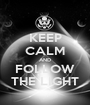 KEEP CALM AND FOLLOW THE LIGHT - Personalised Poster A1 size