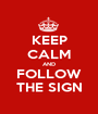 KEEP CALM AND FOLLOW THE SIGN - Personalised Poster A1 size