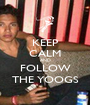 KEEP CALM AND FOLLOW THE YOOGS - Personalised Poster A1 size