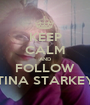 KEEP CALM AND FOLLOW TINA STARKEY - Personalised Poster A1 size