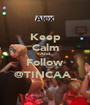Keep Calm And Follow @TINCAA_ - Personalised Poster A1 size
