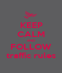 KEEP CALM AND FOLLOW traffic rules - Personalised Poster A1 size