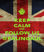 KEEP CALM AND FOLLOW US @PALINGAUL - Personalised Poster A1 size