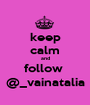 keep calm and follow  @_vainatalia - Personalised Poster A1 size