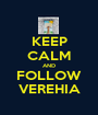 KEEP CALM AND FOLLOW VEREHIA - Personalised Poster A1 size