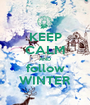 KEEP CALM AND follow WINTER - Personalised Poster A1 size