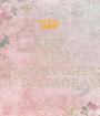KEEP CALM AND FOLLOW XTACYHUGHESX ON INSTAGRAM - Personalised Poster A1 size