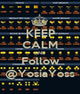 KEEP CALM AND Follow @YosiaYoss - Personalised Poster A1 size