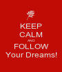 KEEP CALM AND FOLLOW Your Dreams! - Personalised Poster A1 size