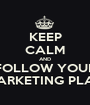KEEP CALM AND FOLLOW YOUR MARKETING PLAN - Personalised Poster A1 size
