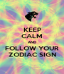 KEEP CALM AND FOLLOW YOUR ZODIAC SIGN - Personalised Poster A1 size