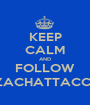 KEEP CALM AND FOLLOW @ZACHATTACCKK - Personalised Poster A1 size