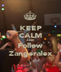 KEEP CALM AND Follow Zangeralex - Personalised Poster A1 size