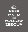 KEEP CALM AND FOLLOW ZEROUV - Personalised Poster A1 size
